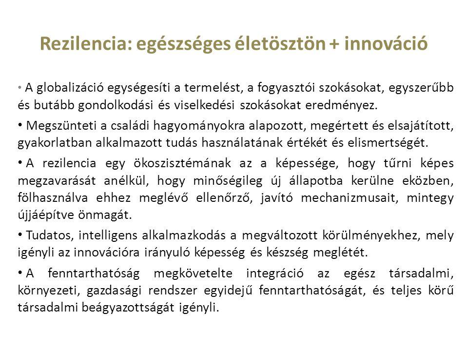 Rezilencia: egészséges életösztön + innováció A globalizáció egységesíti a termelést, a fogyasztói szokásokat, egyszerűbb és butább gondolkodási és viselkedési szokásokat eredményez.