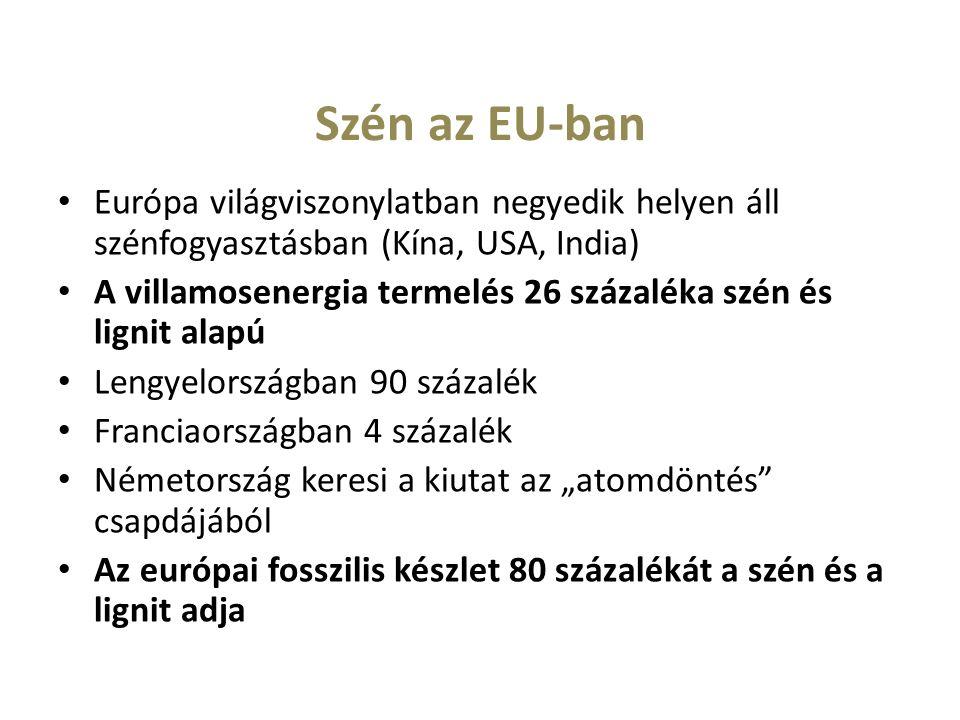 """Szén az EU-ban Európa világviszonylatban negyedik helyen áll szénfogyasztásban (Kína, USA, India) A villamosenergia termelés 26 százaléka szén és lignit alapú Lengyelországban 90 százalék Franciaországban 4 százalék Németország keresi a kiutat az """"atomdöntés csapdájából Az európai fosszilis készlet 80 százalékát a szén és a lignit adja"""