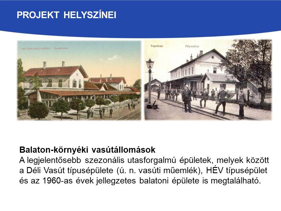 PROJEKT HELYSZÍNEI Balaton-környéki vasútállomások A legjelentősebb szezonális utasforgalmú épületek, melyek között a Déli Vasút típusépülete (ú.