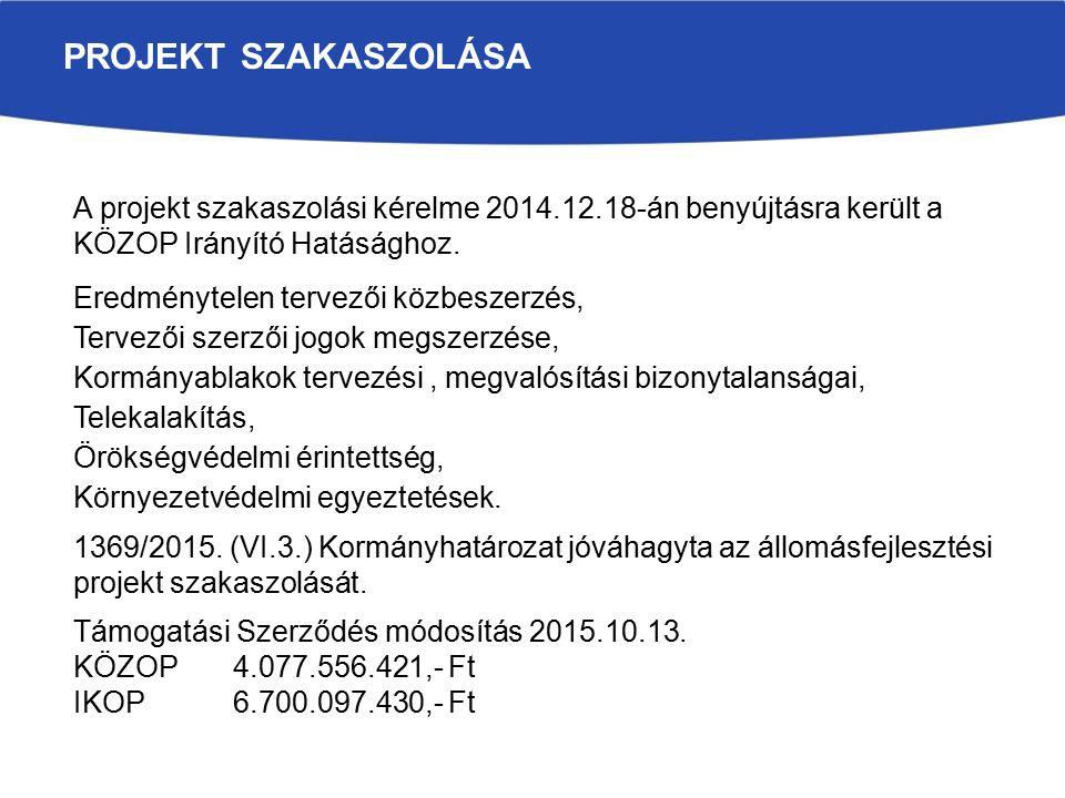 PROJEKT SZAKASZOLÁSA A projekt szakaszolási kérelme 2014.12.18-án benyújtásra került a KÖZOP Irányító Hatásághoz.