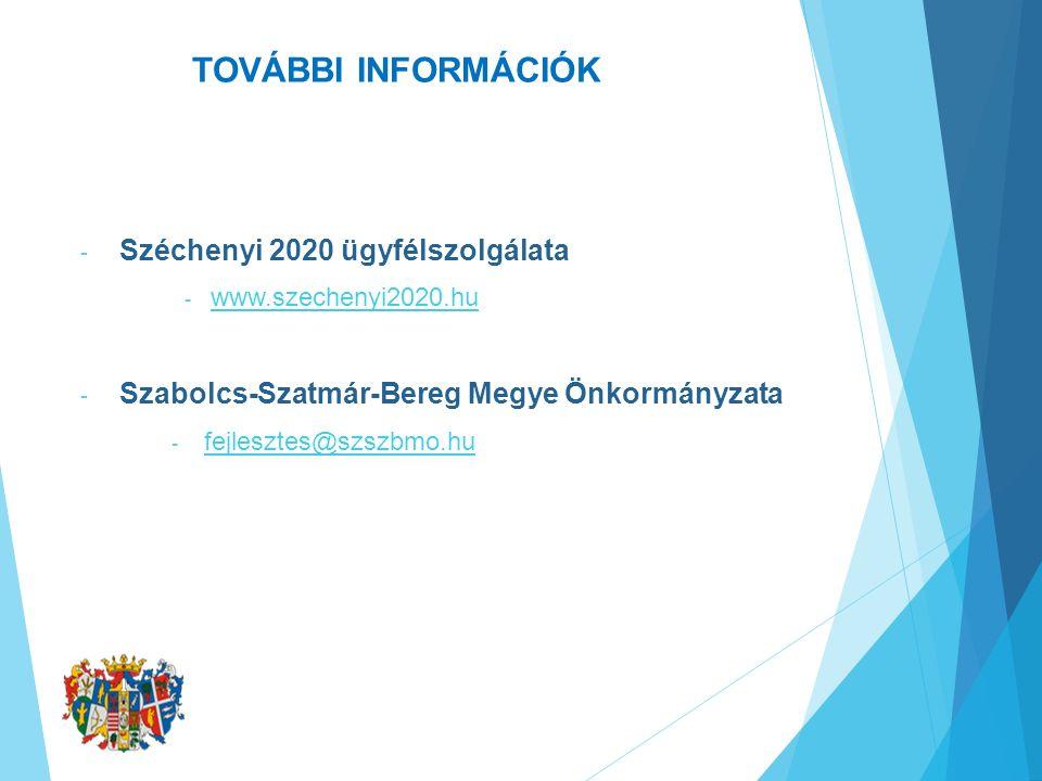 TOVÁBBI INFORMÁCIÓK - Széchenyi 2020 ügyfélszolgálata - www.szechenyi2020.hu www.szechenyi2020.hu - Szabolcs-Szatmár-Bereg Megye Önkormányzata - fejlesztes@szszbmo.hu fejlesztes@szszbmo.hu