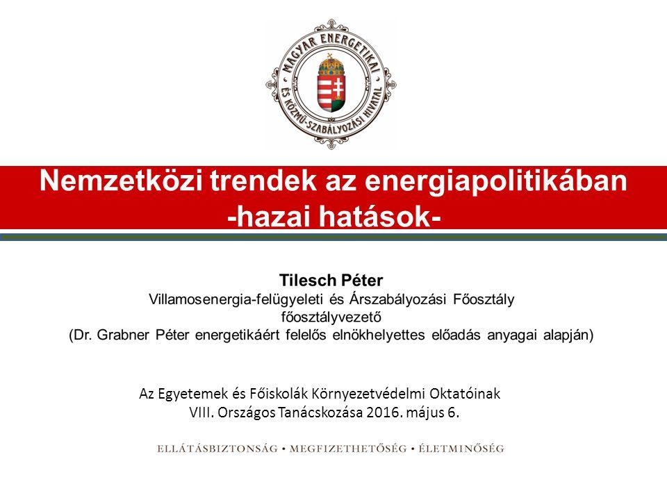 Nemzetközi trendek az energiapolitikában -hazai hatások- Az Egyetemek és Főiskolák Környezetvédelmi Oktatóinak VIII.