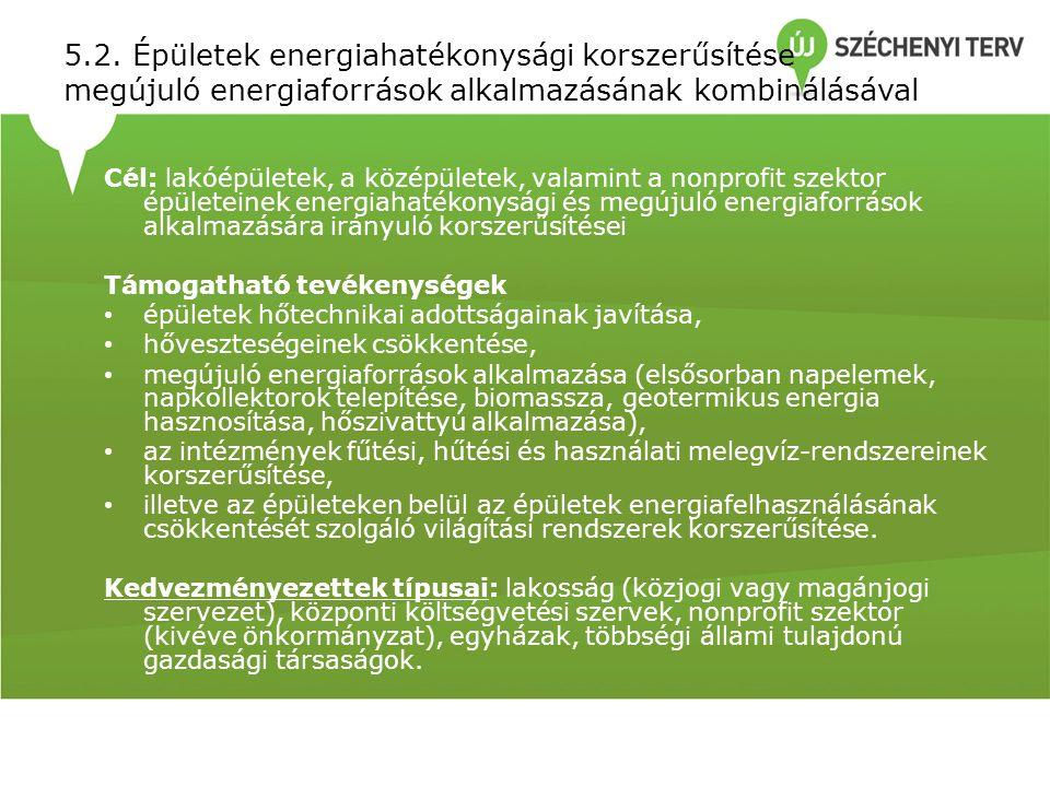 5.2. Épületek energiahatékonysági korszerűsítése megújuló energiaforrások alkalmazásának kombinálásával Cél: lakóépületek, a középületek, valamint a n