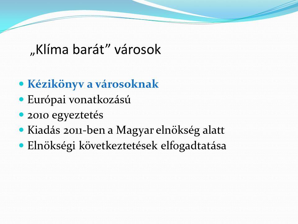 """"""" Klíma barát városok Kézikönyv a városoknak Európai vonatkozású 2010 egyeztetés Kiadás 2011-ben a Magyar elnökség alatt Elnökségi következtetések elfogadtatása"""