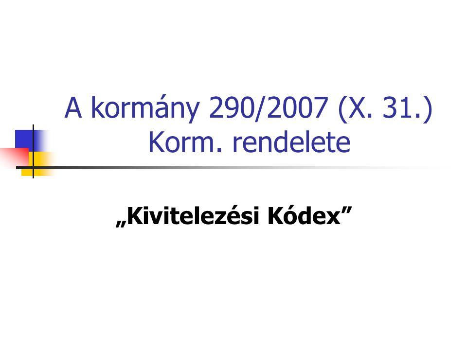 """A kormány 290/2007 (X. 31.) Korm. rendelete """"Kivitelezési Kódex"""