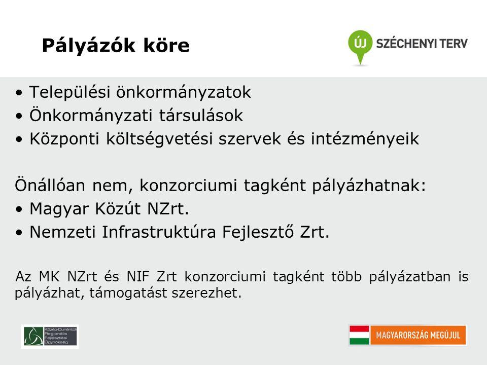 Pályázók köre Települési önkormányzatok Önkormányzati társulások Központi költségvetési szervek és intézményeik Önállóan nem, konzorciumi tagként pályázhatnak: Magyar Közút NZrt.