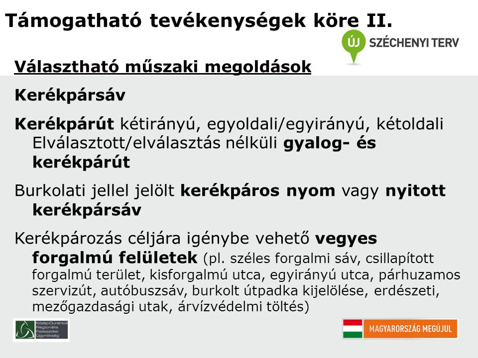 Csatolandó mellékletek Nyilatkozatok: Minisztériumi felmentés az UME előírásai alól, amennyiben a kerékpárforgalmi létesítmény paraméterei nem teljesítik az UME előírásait Forgalomszámlálás esetében - alátámasztó dokumentum Tervezői nyilatkozat - amennyiben a kerékpárforgalom és gyalogos forgalom közös, illetve elválasztott vezetésének tervezése eltér az UME előírásaitól BringaSuli, Bringázz a Munkába kampányok elszámolásához a KKK-val lefolytatott egyeztetés dokumentálása
