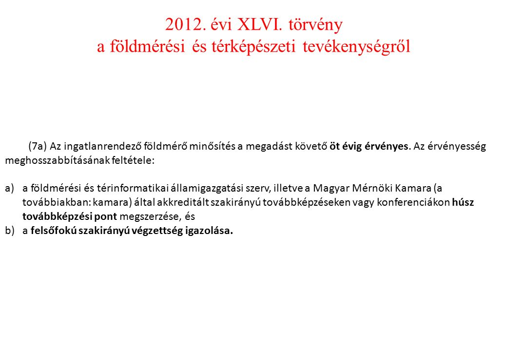 (7a) Az ingatlanrendező földmérő minősítés a megadást követő öt évig érvényes.