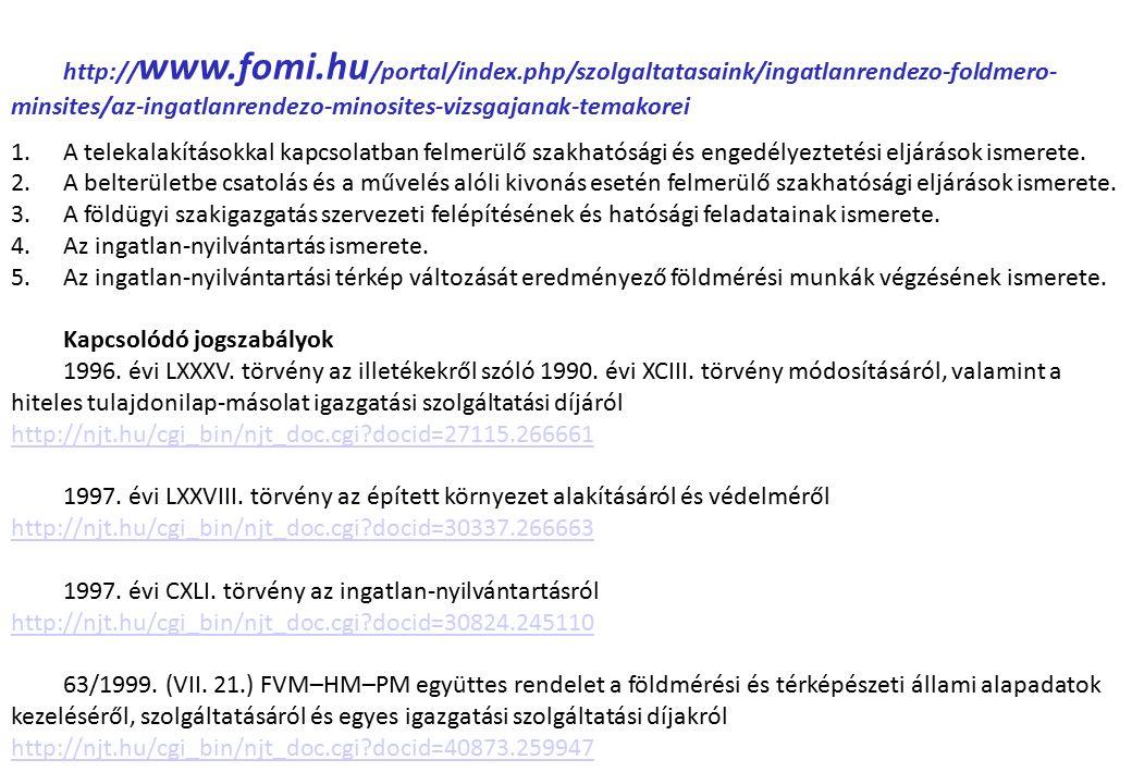 http:// www.fomi.hu /portal/index.php/szolgaltatasaink/ingatlanrendezo-foldmero- minsites/az-ingatlanrendezo-minosites-vizsgajanak-temakorei 1.A telekalakításokkal kapcsolatban felmerülő szakhatósági és engedélyeztetési eljárások ismerete.