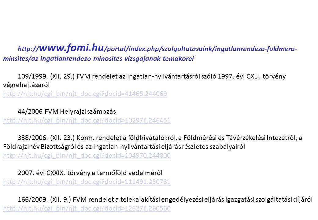 http:// www.fomi.hu /portal/index.php/szolgaltatasaink/ingatlanrendezo-foldmero- minsites/az-ingatlanrendezo-minosites-vizsgajanak-temakorei 109/1999.