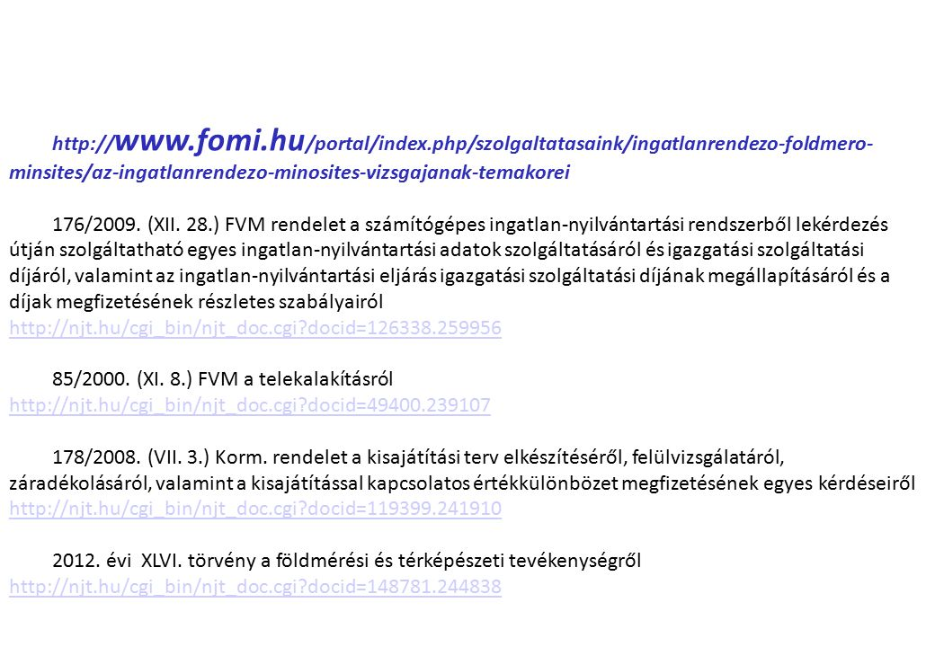 http:// www.fomi.hu /portal/index.php/szolgaltatasaink/ingatlanrendezo-foldmero- minsites/az-ingatlanrendezo-minosites-vizsgajanak-temakorei 176/2009.