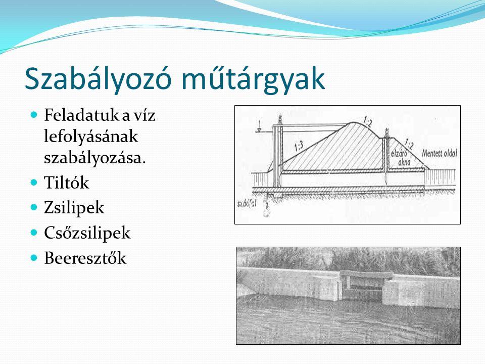 Szabályozó műtárgyak Feladatuk a víz lefolyásának szabályozása.