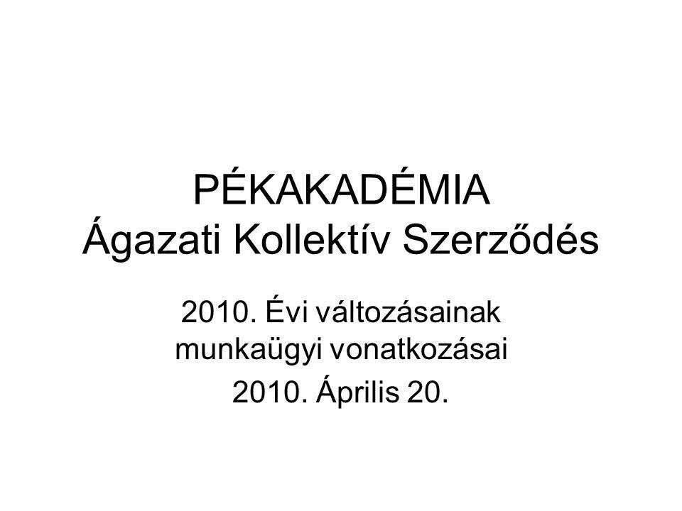 PÉKAKADÉMIA Ágazati Kollektív Szerződés 2010. Évi változásainak munkaügyi vonatkozásai 2010.