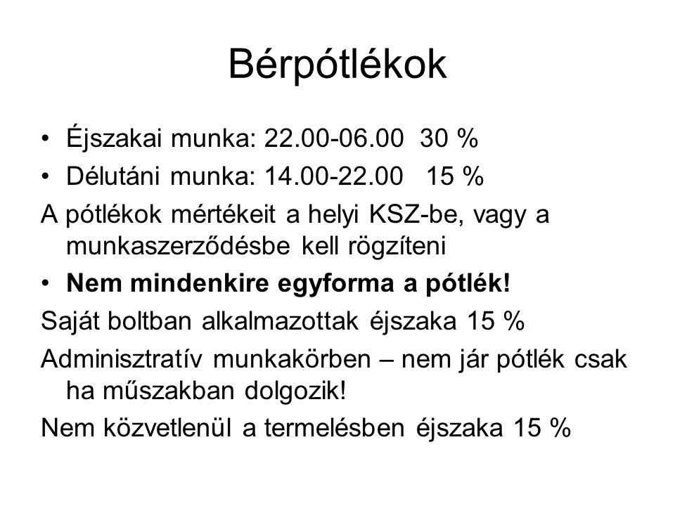 Bérpótlékok Éjszakai munka: 22.00-06.00 30 % Délutáni munka: 14.00-22.00 15 % A pótlékok mértékeit a helyi KSZ-be, vagy a munkaszerződésbe kell rögzíteni Nem mindenkire egyforma a pótlék.
