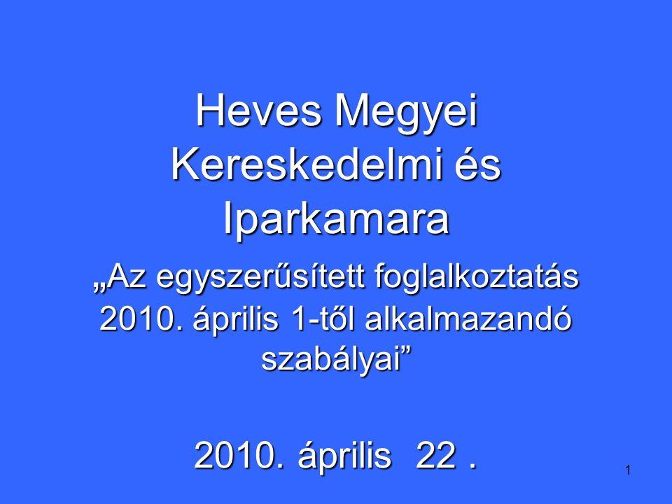 """1 Heves Megyei Kereskedelmi és Iparkamara """" Az egyszerűsített foglalkoztatás 2010."""