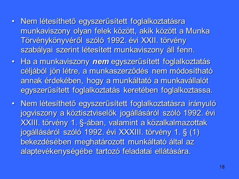 18 Nem létesíthető egyszerűsített foglalkoztatásra munkaviszony olyan felek között, akik között a Munka Törvénykönyvéről szóló 1992.
