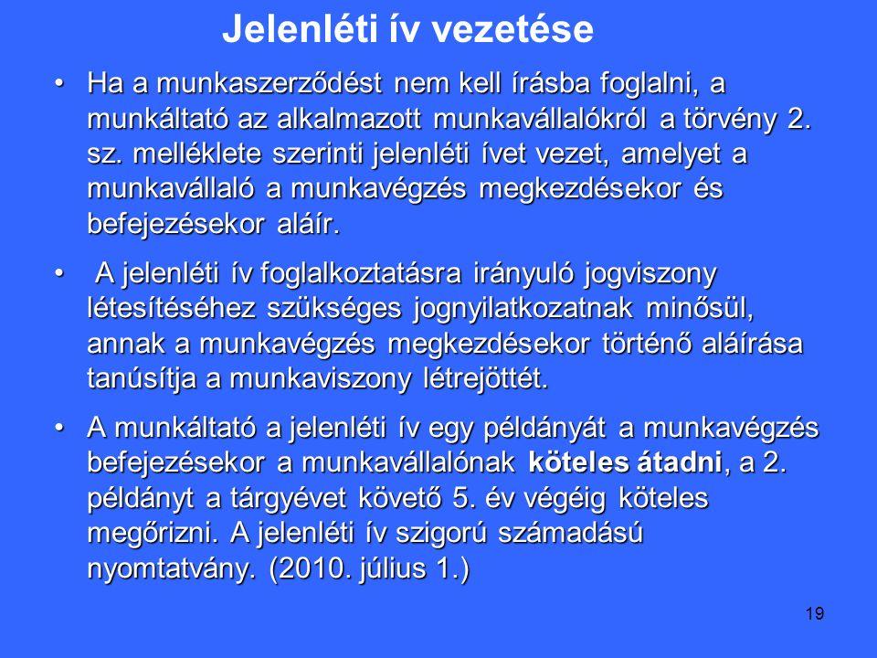 19 Ha a munkaszerződést nem kell írásba foglalni, a munkáltató az alkalmazott munkavállalókról a törvény 2.