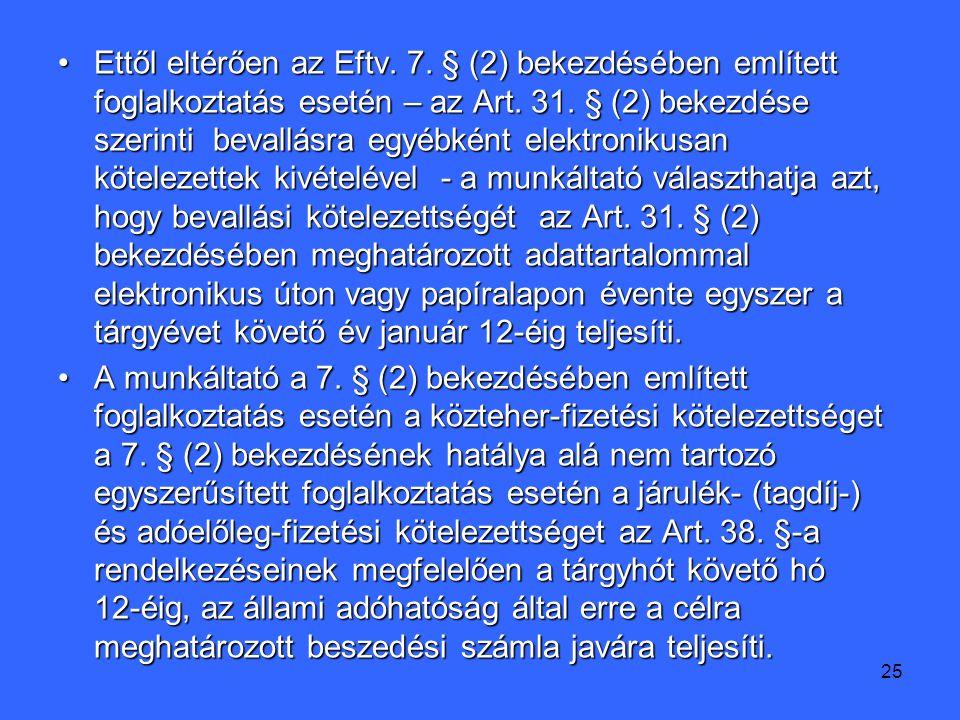 25 Ettől eltérően az Eftv. 7. § (2) bekezdésében említett foglalkoztatás esetén – az Art.