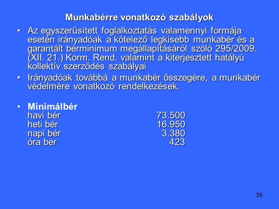35 Munkabérre vonatkozó szabályok Az egyszerűsített foglalkoztatás valamennyi formája esetén irányadóak a kötelező legkisebb munkabér és a garantált bérminimum megállapításáról szóló 295/2009.