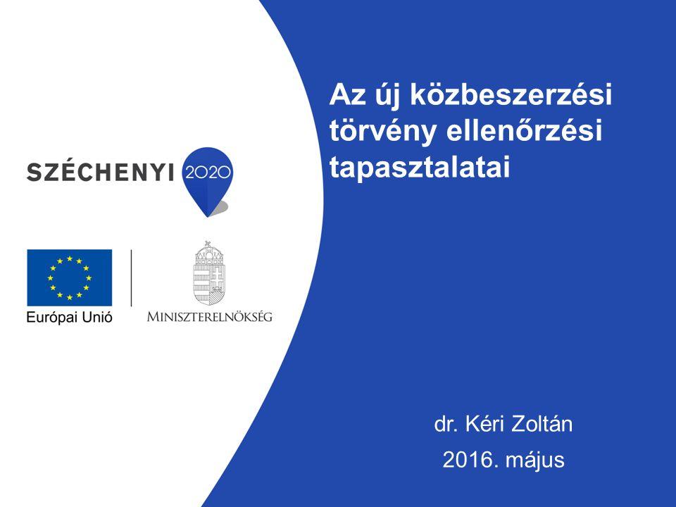 Az új közbeszerzési törvény ellenőrzési tapasztalatai dr. Kéri Zoltán 2016. május