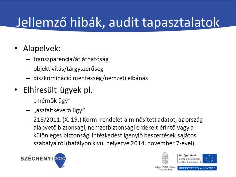 Jellemző hibák, audit tapasztalatok Alapelvek: – transzparencia/átláthatóság – objektivitás/tárgyszerűség – diszkrimináció mentesség/nemzeti elbánás Elhíresült ügyek pl.