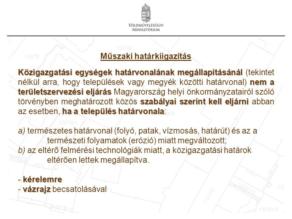Műszaki határkiigazítás Közigazgatási egységek határvonalának megállapításánál nem a területszervezési eljárás szabályai szerint kell eljárni ha a település határvonala Közigazgatási egységek határvonalának megállapításánál (tekintet nélkül arra, hogy települések vagy megyék közötti határvonal) nem a területszervezési eljárás Magyarország helyi önkormányzatairól szóló törvényben meghatározott közös szabályai szerint kell eljárni abban az esetben, ha a település határvonala: a) természetes határvonal (folyó, patak, vízmosás, határút) és az a természeti folyamatok (erózió) miatt megváltozott; b) az eltérő felmérési technológiák miatt, a közigazgatási határok eltérően lettek megállapítva.