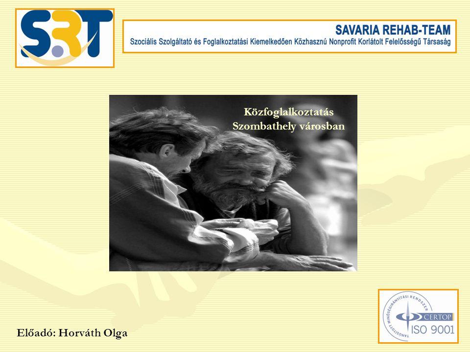Előadó: Horváth Olga Közfoglalkoztatás Szombathely városban