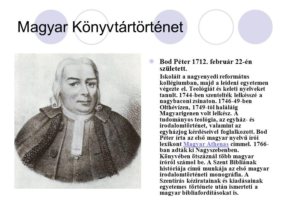 Magyar Könyvtártörténet Bod Péter 1712. február 22-én született. Iskoláit a nagyenyedi református kollégiumban, majd a leideni egyetemen végezte el. T