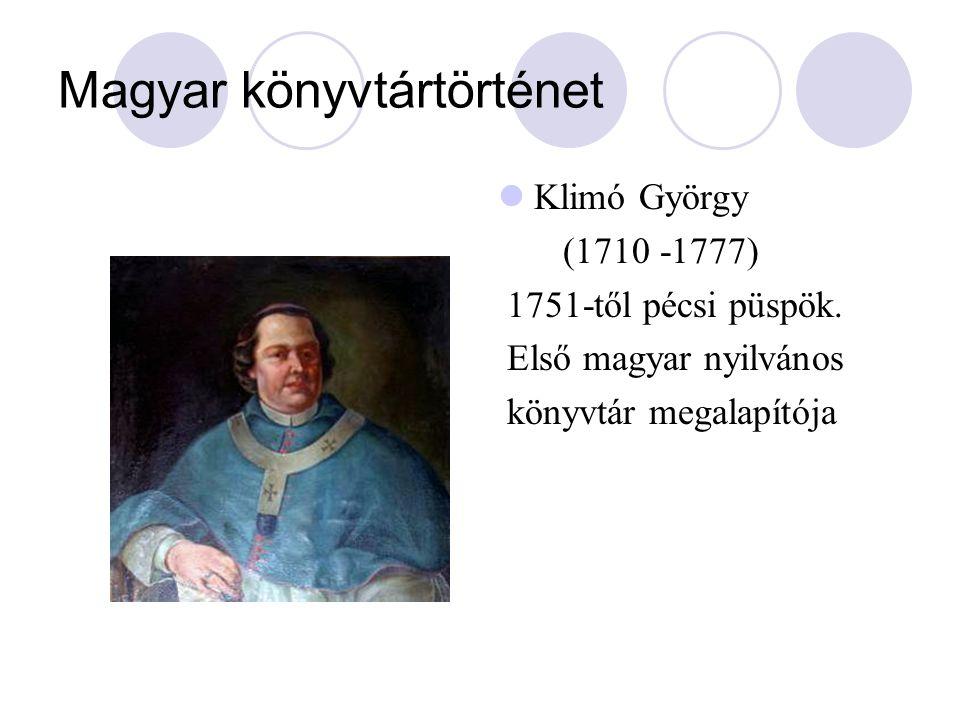 Magyar könyvtártörténet Klimó György (1710 -1777) 1751-től pécsi püspök. Első magyar nyilvános könyvtár megalapítója
