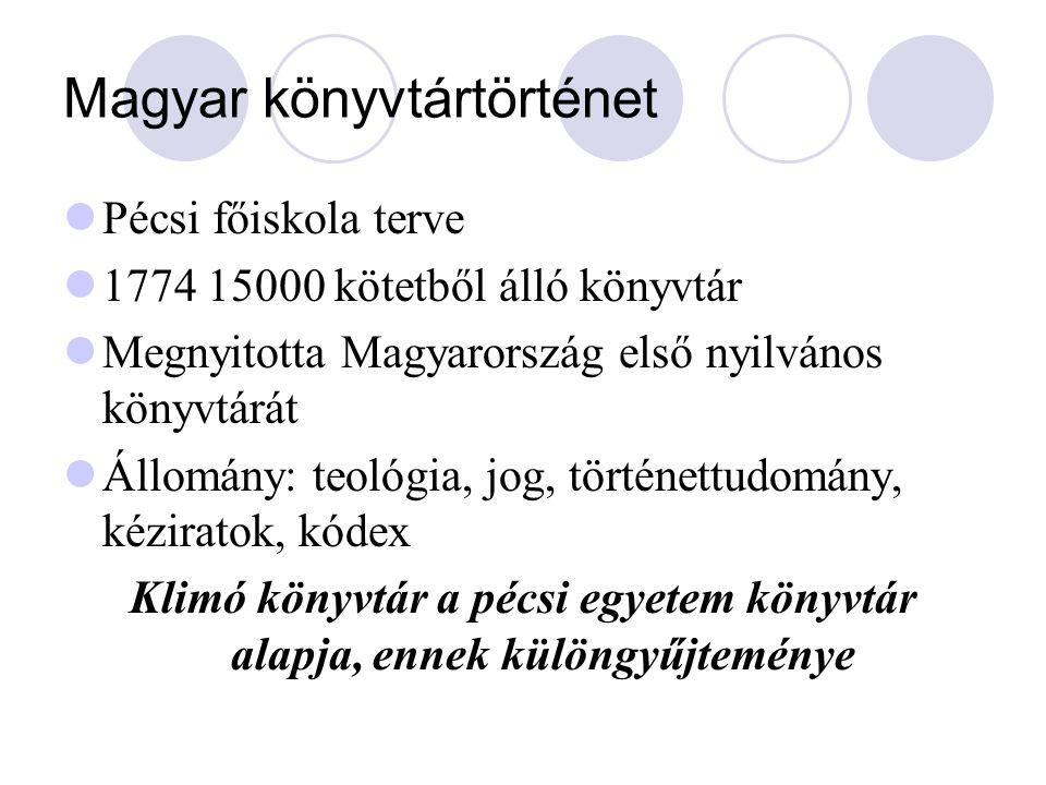 Magyar könyvtártörténet Pécsi főiskola terve 1774 15000 kötetből álló könyvtár Megnyitotta Magyarország első nyilvános könyvtárát Állomány: teológia,