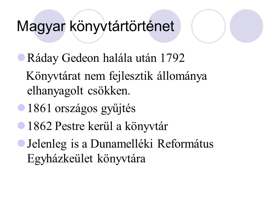 Magyar könyvtártörténet Ráday Gedeon halála után 1792 Könyvtárat nem fejlesztik állománya elhanyagolt csökken. 1861 országos gyűjtés 1862 Pestre kerül