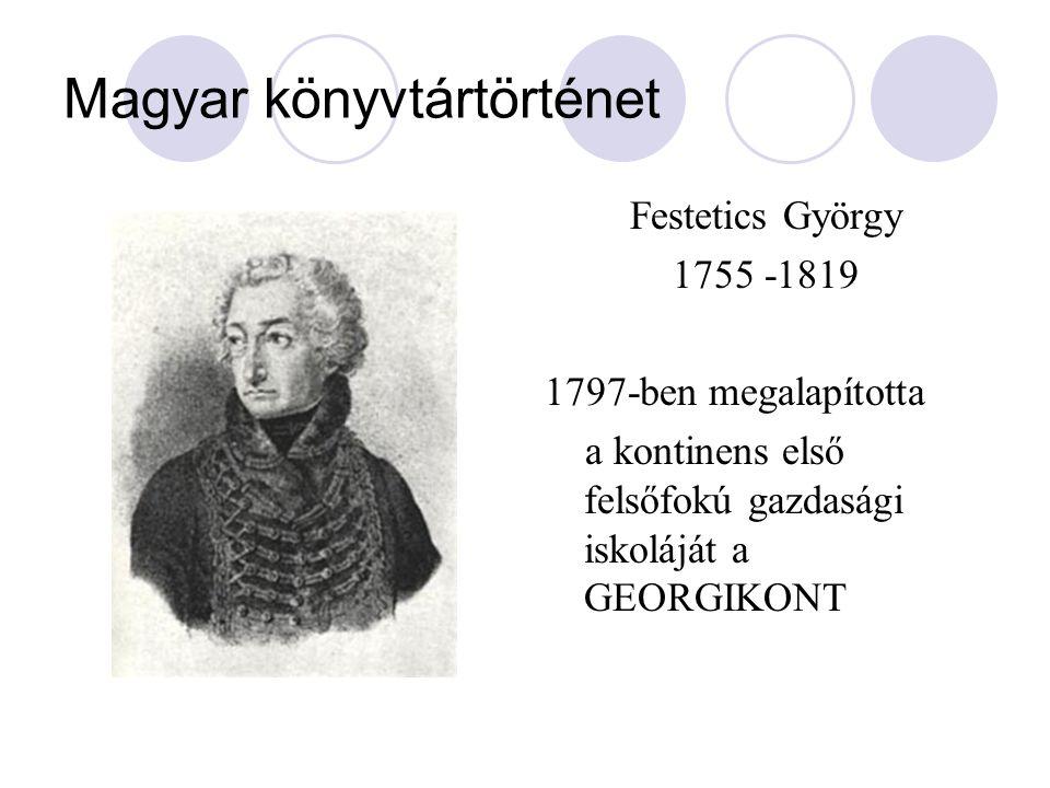 Magyar könyvtártörténet Festetics György 1755 -1819 1797-ben megalapította a kontinens első felsőfokú gazdasági iskoláját a GEORGIKONT
