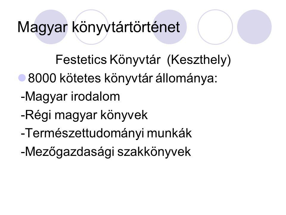 Magyar könyvtártörténet Festetics Könyvtár (Keszthely) 8000 kötetes könyvtár állománya: -Magyar irodalom -Régi magyar könyvek -Természettudományi munk