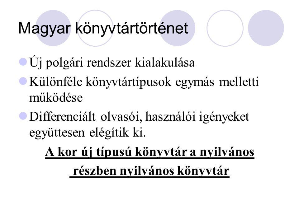 Magyar könyvtártörténet Új polgári rendszer kialakulása Különféle könyvtártípusok egymás melletti működése Differenciált olvasói, használói igényeket