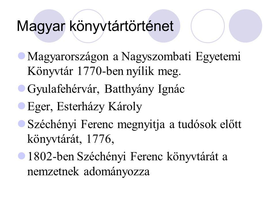 Magyar könyvtártörténet Magyarországon a Nagyszombati Egyetemi Könyvtár 1770-ben nyílik meg. Gyulafehérvár, Batthyány Ignác Eger, Esterházy Károly Szé
