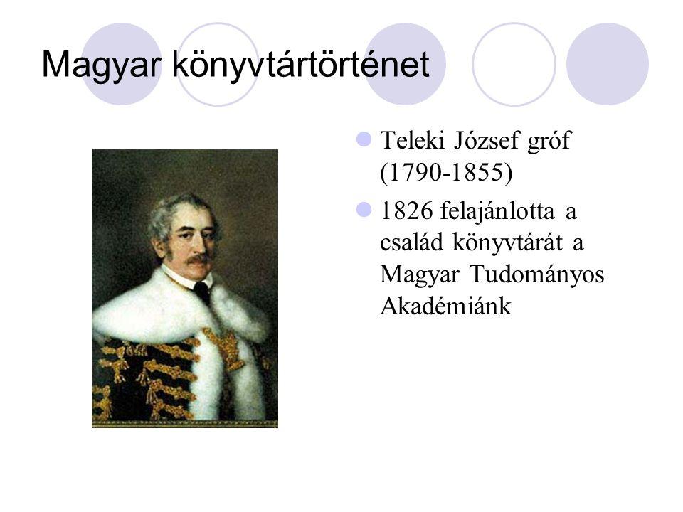 Magyar könyvtártörténet Teleki József gróf (1790-1855) 1826 felajánlotta a család könyvtárát a Magyar Tudományos Akadémiánk