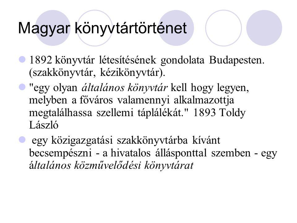 Magyar könyvtártörténet 1892 könyvtár létesítésének gondolata Budapesten. (szakkönyvtár, kézikönyvtár).