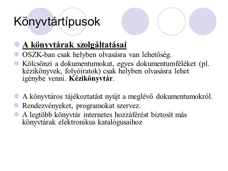 Könyvtártípusok A könyvtárak szolgáltatásai OSZK-ban csak helyben olvasásra van lehetőség. Kölcsönzi a dokumentumokat, egyes dokumentumféléket (pl. ké