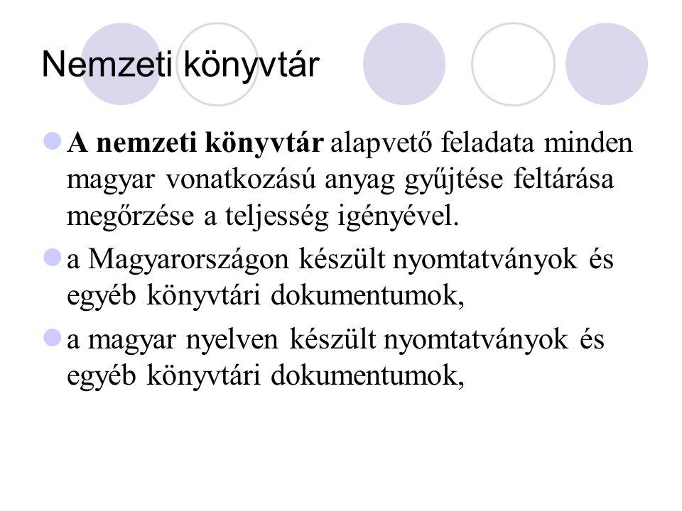 Nemzeti könyvtár A nemzeti könyvtár alapvető feladata minden magyar vonatkozású anyag gyűjtése feltárása megőrzése a teljesség igényével.