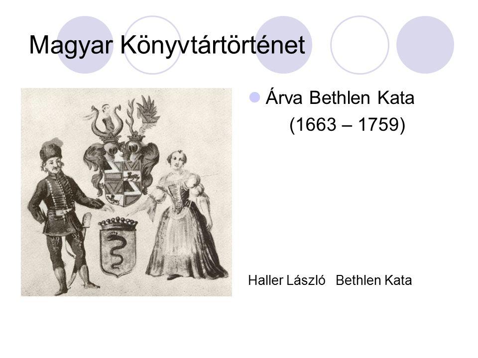 Magyar Könyvtártörténet Árva Bethlen Kata (1663 – 1759) Haller László Bethlen Kata