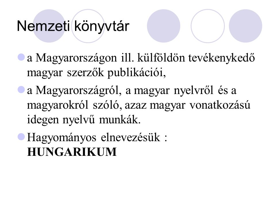 Nemzeti könyvtár a Magyarországon ill. külföldön tevékenykedő magyar szerzők publikációi, a Magyarországról, a magyar nyelvről és a magyarokról szóló,