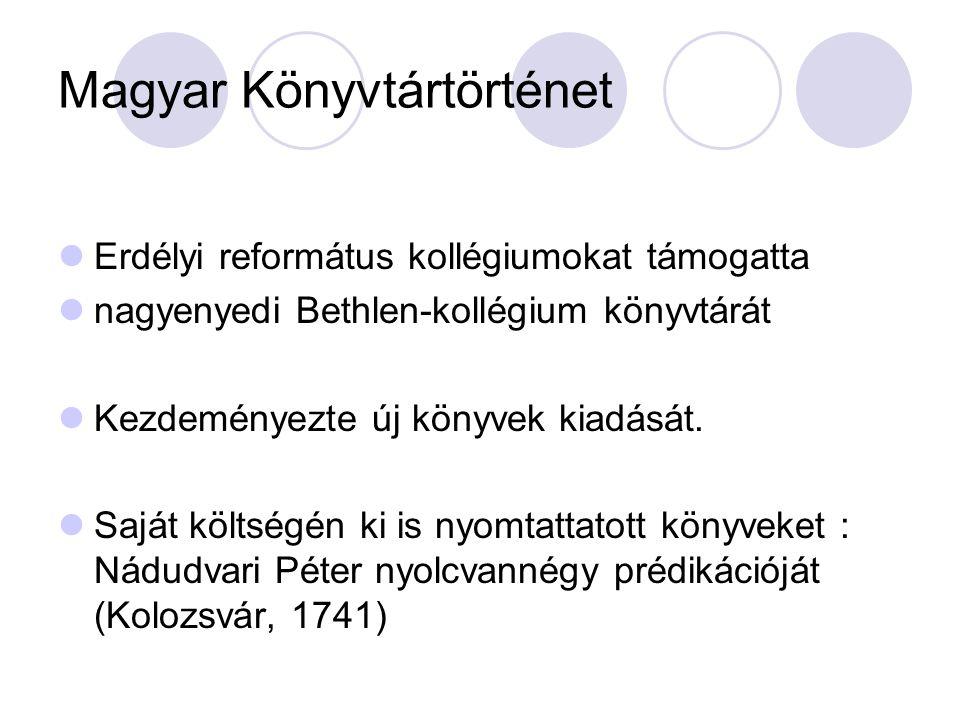 Magyar Könyvtártörténet Erdélyi református kollégiumokat támogatta nagyenyedi Bethlen-kollégium könyvtárát Kezdeményezte új könyvek kiadását.