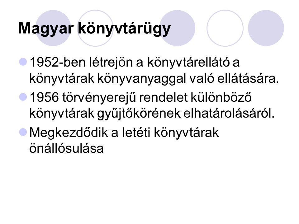 Magyar könyvtárügy 1952-ben létrejön a könyvtárellátó a könyvtárak könyvanyaggal való ellátására. 1956 törvényerejű rendelet különböző könyvtárak gyűj