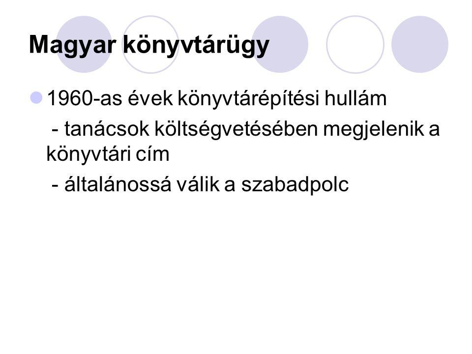 Magyar könyvtárügy 1960-as évek könyvtárépítési hullám - tanácsok költségvetésében megjelenik a könyvtári cím - általánossá válik a szabadpolc
