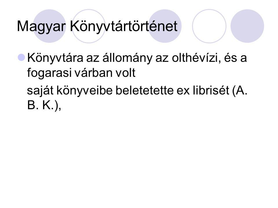 Magyar Könyvtártörténet Könyvtára az állomány az olthévízi, és a fogarasi várban volt saját könyveibe beletetette ex librisét (A. B. K.),