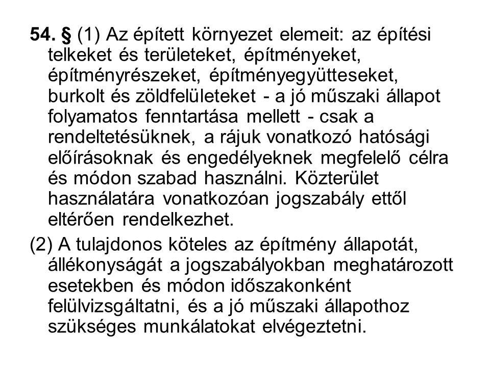 54. § (1) Az épített környezet elemeit: az építési telkeket és területeket, építményeket, építményrészeket, építményegyütteseket, burkolt és zöldfelül