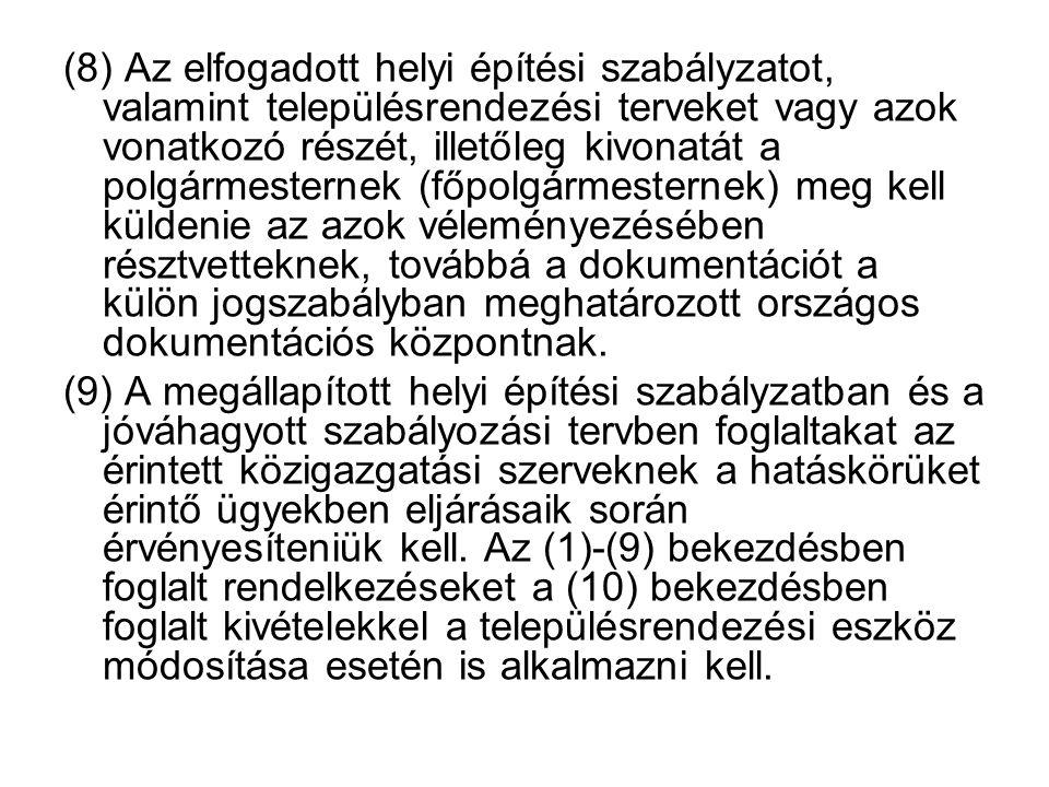 (8) Az elfogadott helyi építési szabályzatot, valamint településrendezési terveket vagy azok vonatkozó részét, illetőleg kivonatát a polgármesternek (
