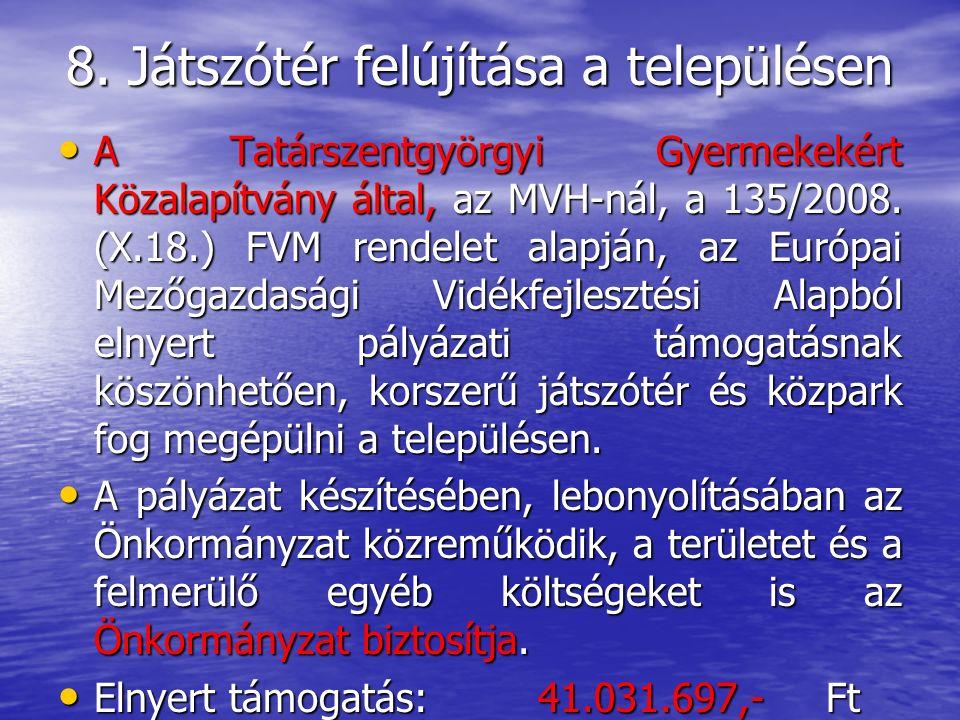 8. Játszótér felújítása a településen A Tatárszentgyörgyi Gyermekekért Közalapítvány által, az MVH-nál, a 135/2008. (X.18.) FVM rendelet alapján, az E