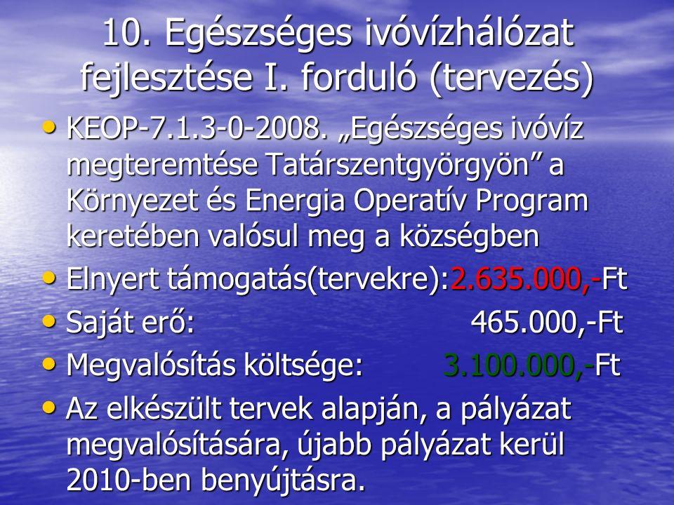 10. Egészséges ivóvízhálózat fejlesztése I. forduló (tervezés) KEOP-7.1.3-0-2008.