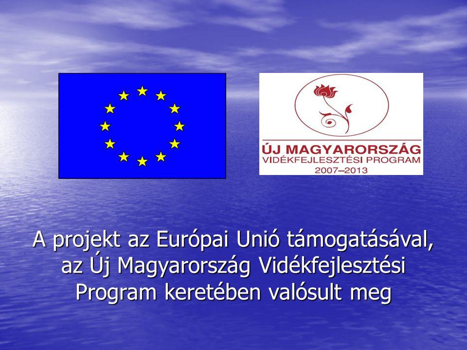 A projekt az Európai Unió támogatásával, az Új Magyarország Vidékfejlesztési Program keretében valósult meg